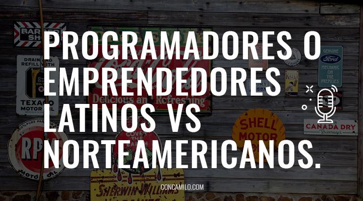 Programadores o Emprendedores Latinos vs Norteamericanos
