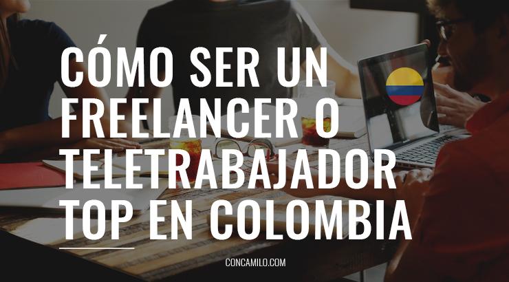 Cómo ser un freelacer o teletrabajador TOP desde Colombia.
