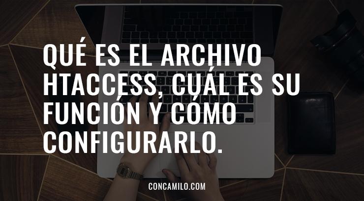 Qué es el archivo .htaccess, cuál es su función y cómo configurarlo.