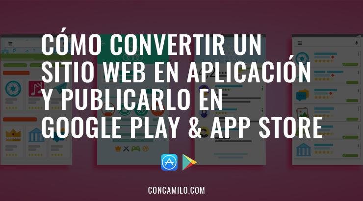 Cómo convertir un sitio web en App y publicarlo en Google Play & App Store.